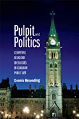 Pulpit and Politics: Competing Religious Ideologies in Canadian Public Life Kindle Edition