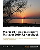 Microsoft Forefront Identity Manager 2010 R2 Handbook, Kent Nordstrom, 1849685363
