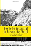 How to Be Successful in Present Day World, Pradeep Chaswal and Deepak Chaswal, 1494255677