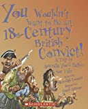 You Wouldn't Want to be an 18th-Century British Convict!: A Trip to Australia You'd Rather Not Take by Meredith Costain front cover