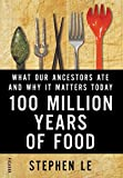 """Stephen Le, """"100 Million Years of Food: What Our Ancestors Ate and Why It Matters Today"""" (Picador, 2016)"""
