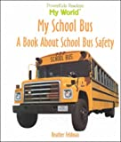 img - for My School Bus: A Book About School Bus Safety (My World) book / textbook / text book