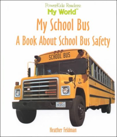 My School Bus: A Book About School Bus Safety (My World)