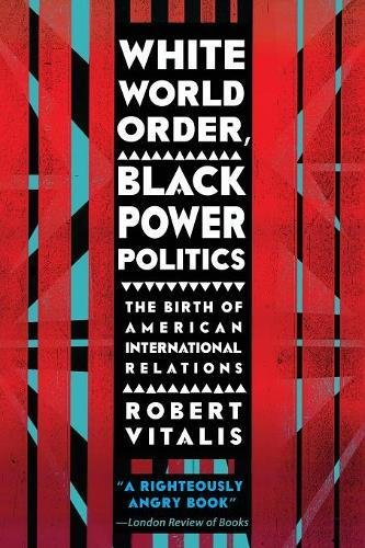 Search : White World Order, Black Power Politics: The Birth of American International Relations (The United States in the World)