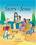A Child's First Story of Jesus, Lois Rock, 1400305268