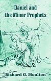 Daniel and the Minor Prophets, Richard G. Moulton, 1410105768