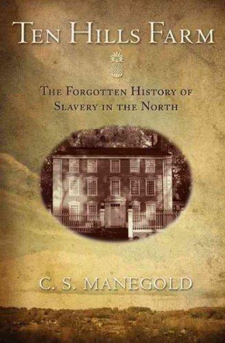 Download Ten Hills Farm: The Forgotten History of Slavery in the North pdf epub