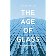The Age of Glass: A Cultural History of Glass in Modern and Contemporary Architecture
