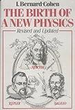 The Birth of a New Physics, I. Bernard Cohen, 0393019942