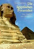 Die ägyptischen Pyramiden: Vom Ziegelbau zum Weltwunder