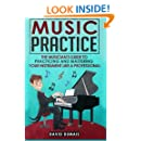 Music Practice: The Musician's Guide to Practicing and Mastering your Instrument like a Professional
