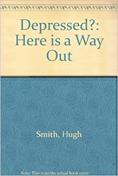 Book Depressed? Here Is a Way Out! by Hugh Smith (1994-05-01)