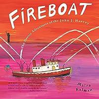 Fireboat: The Heroic Adventures Of The John J.