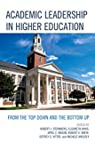 Academic Leadership in Higher Education : From the Top down and the Bottom Up, , 1475808038
