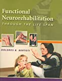 Functional Neurorehabilitation : Through the Life Span, Bertoti, Dolores, 0803612141
