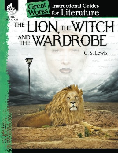The Lion, the Witch and the Wardrobe: An Instructional Guide for Literature (Great Works)
