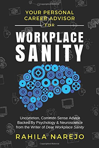 Workplace Sanity: Uncommon, Common Sense Advice Backed By Psychology & Neuroscience from the Writer of Dear Workplace Sanity ebook