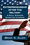 Entrepreneurship After The Military: A Small Business Guide For Veterans