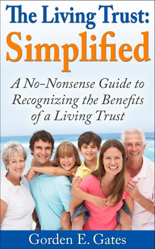 The Living Trust: Simplified: A No Nonsense Guide to Recognizing the Benefits of a Living Trust
