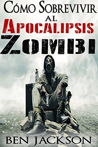Cómo Sobrevivir al Apocalipsis Zombi (Spanish Edition) by [Jackson, Ben]