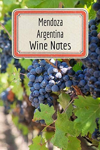 """Mendoza Argentina Wine Notes: Wine Tasting Journal - Record Keeping Book for Wine Lovers - 6""""x9"""" 100 Pages Notebook Diary (Wine Log Book Series - Volume 81) by Anthony Lopez"""