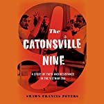 The Catonsville Nine: A Story of Faith and Resistance in the Vietnam Era | Shawn Francis Peters
