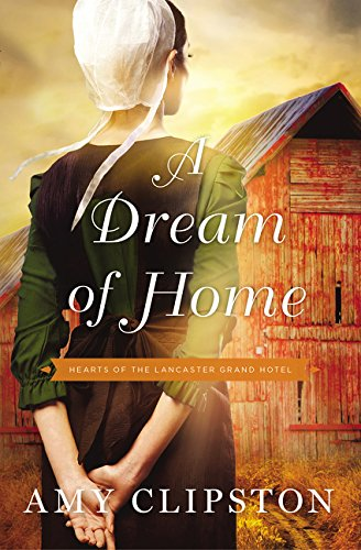 A Dream of Home (Hearts of the Lancaster Grand Hotel) (Amy Clipston Hearts Of The Lancaster Grand Hotel)