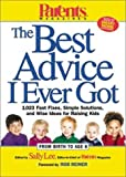 img - for Parents Magazine's The Best Advice I Ever Got: 1,023 Fast Fixes, Simple Solutions, and Wise Ideas for Raising Kids book / textbook / text book
