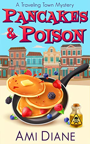 Pancakes and Poison (A Traveling Town Mystery Book 1) by [Diane, Ami]