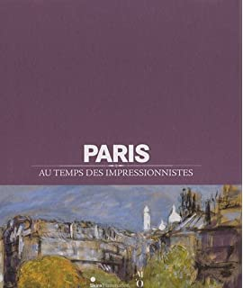 Paris au temps des impressionnistes (French Edition)