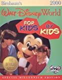 Walt Disney World for Kids by Kids 2000: Real Kids Give Honest Advice for the Most Awesome Vacation in the World (Birnbaum's Travel Guides)
