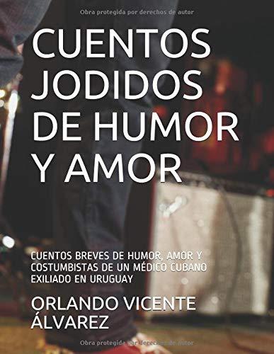 CUENTOS JODIDOS DE HUMOR Y AMOR: CUENTOS BREVES DE HUMOR ...