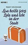 Lisa heißt jetzt Lola und lebt in der Stadt: Roman