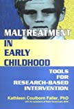 Maltreatment in Early Childhood : Tools for Research-Based Intervention, Robin Vanderlaan, Kathleen Coulborn Faller, 0789007843
