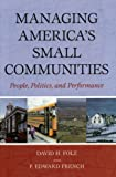 Managing America's Small Communities, David H. Folz and P. Edward French, 0742543390