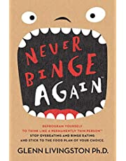 Never Binge Again(tm): Reprogram Yourself to Think Like a Permanently Thin Person. Stop Overeating and Binge Eating and Stick to the Food Plan of Your Choice!