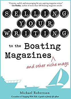 Selling Your Writing to the Boating Magazines (and other niche mags) by [Robertson, Michael]