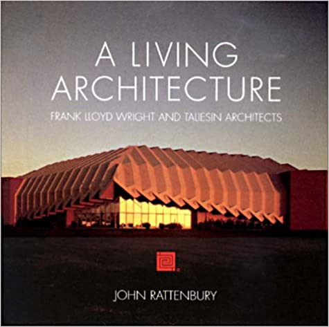 A Living Architecture: Frank Lloyd Wright and Taliesin