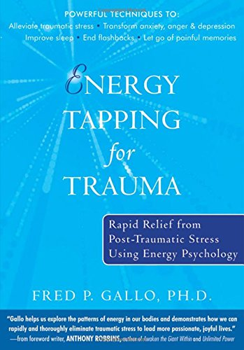 Read Online Energy Tapping for Trauma: Rapid Relief from Post-Traumatic Stress Using Energy Psychology PDF