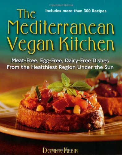 The Mediterranean Vegan Kitchen: Meat-Free, Egg-Free, Dairy-Free Dishes from the Healthiest Region Under the Sun by Donna Klein
