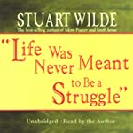 Life Was Never Meant to Be a Struggle | Stuart Wilde