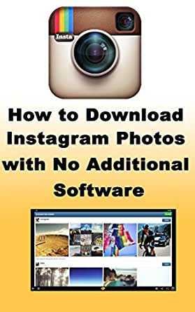 Amazon Com How To Download Instagram Photos With No Additional Software Learn How You Can Easily Download Any Instagram Photo With No Additional Software Ebook Smith James Kindle Store