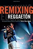 "Petra R. Rivera-Rideau, ""Remixing Reggaeton: The Cultural Politics of Race in Puerto Rico"" (Duke UP, 2015)"
