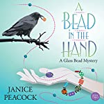 A Bead in the Hand: Glass Bead Mystery Series, Volume 2 | Janice Peacock