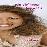 Pain Relief through Forgiveness Meditation