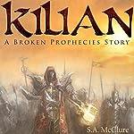 Kilian: A Broken Prophecies Story | S.A. McClure