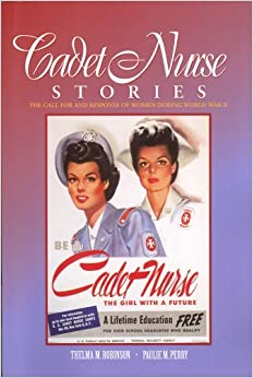 Book Cadet Nurse Stories: The Call for and Response of Women During World War II by Thelma M. Robinson (2001-01-30)