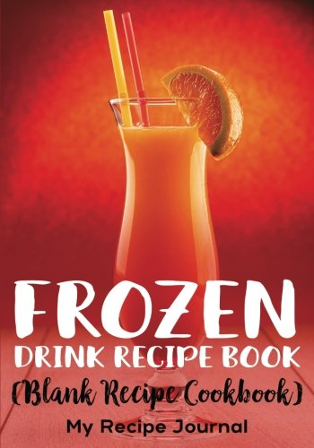 Frozen Drink Recipe Book: Blank Recipe Cookbook, 7 x 10, 100 Blank on tee clamp, tee sign, tee bow,