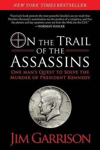 [Free] On the Trail of the Assassins: One Man's Quest to Solve the Murder of President Kennedy<br />TXT