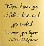 When I saw you I fell in love, and you smiled because you knew. William Shakespeare famous quote Vinyl Wall Decals Quotes Sayings Words Art Decor Lettering vinyl wall art inspirational uplifting